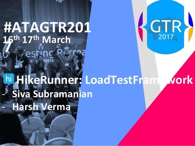 #ATAGTR201 7 16th 17th March HikeRunner: LoadTestFramework - Siva Subramanian - Harsh Verma