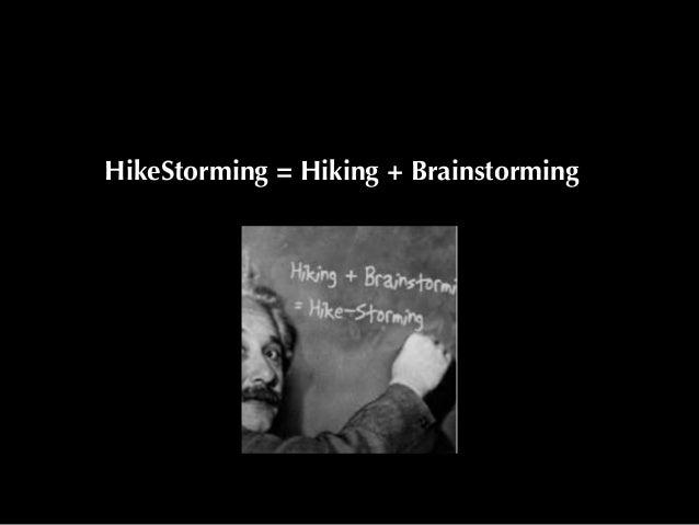 HikeStorming = Hiking + Brainstorming