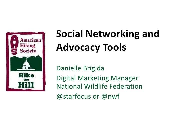 Social Networking and Advocacy Tools<br />Danielle Brigida<br />Digital Marketing ManagerNational Wildlife Federation<br /...