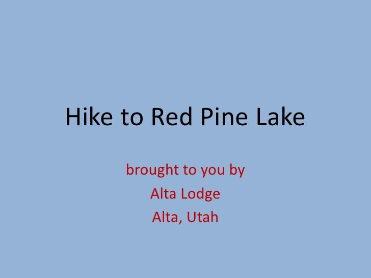 Hike to Red Pine Lake     brought to you by        Alta Lodge        Alta, Utah