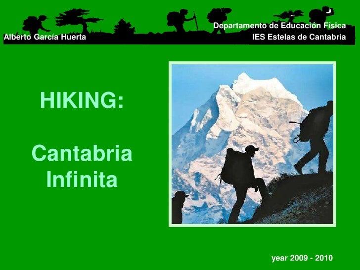 Departamento de Educación Física<br />IES Estelas de Cantabria<br />Alberto García Huerta<br />HIKING:CantabriaInfinita<br...