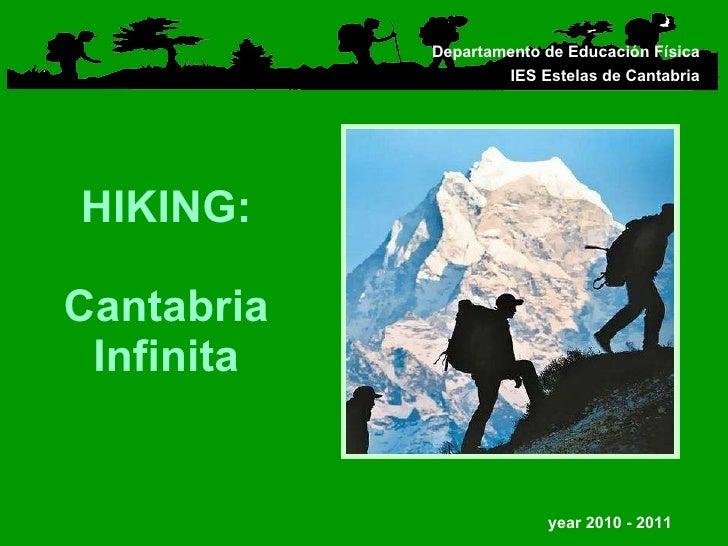 HIKING: Cantabria Infinita Departamento de Educación Física IES Estelas de Cantabria   year 2010 - 2011
