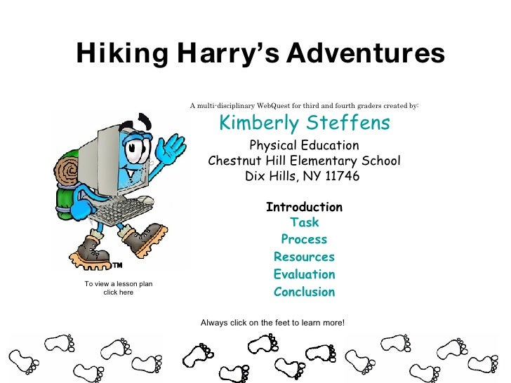 Hiking Harry's Adventures A multi-disciplinary WebQuest for third and fourth graders created by: Kimberly Steffens Physica...