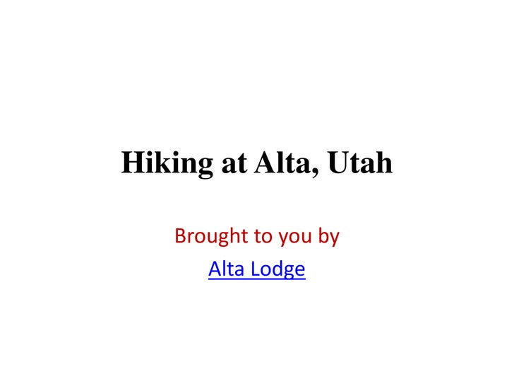 Hiking at Alta, Utah   Brought to you by      Alta Lodge