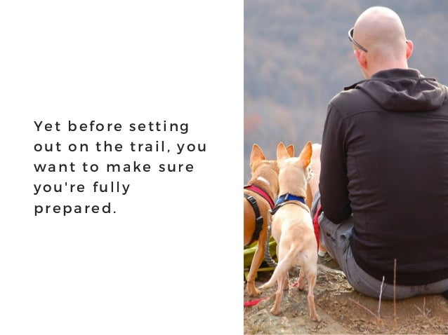 Yet before setting out on the trail, you want to make sure you' re fully prepared.