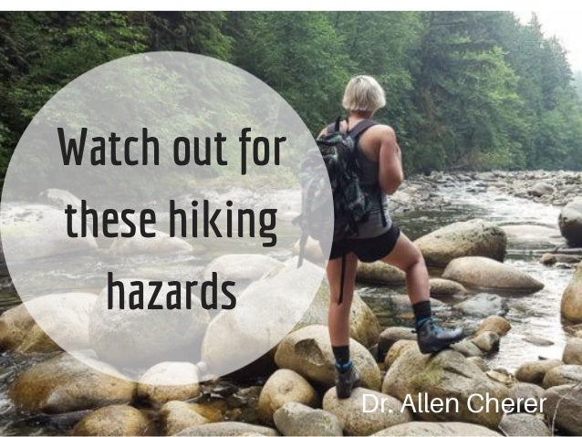 Watch out for these hiking hazards Dr. Allen Cherer