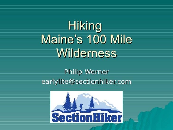 Hiking  Maine's 100 Mile Wilderness Philip Werner [email_address]