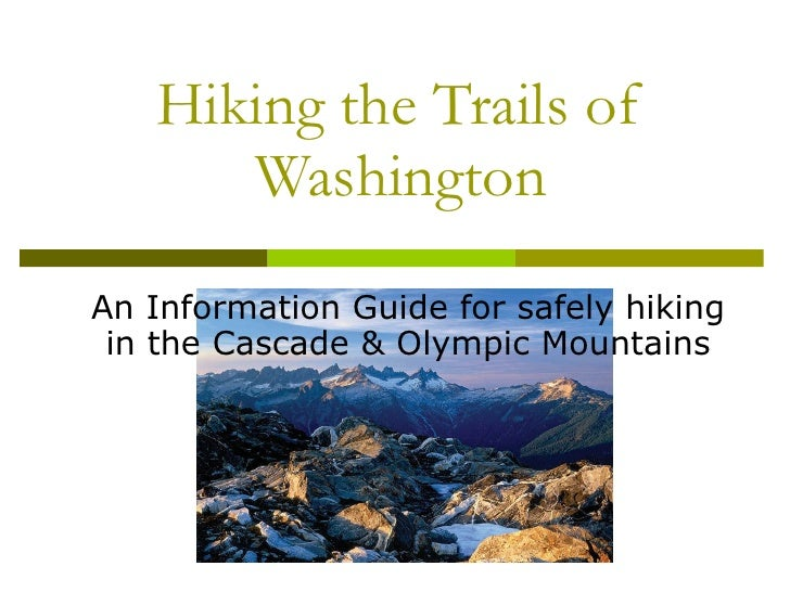 Hiking the Trails of Washington An Information Guide for safely hiking in the Cascade & Olympic Mountains