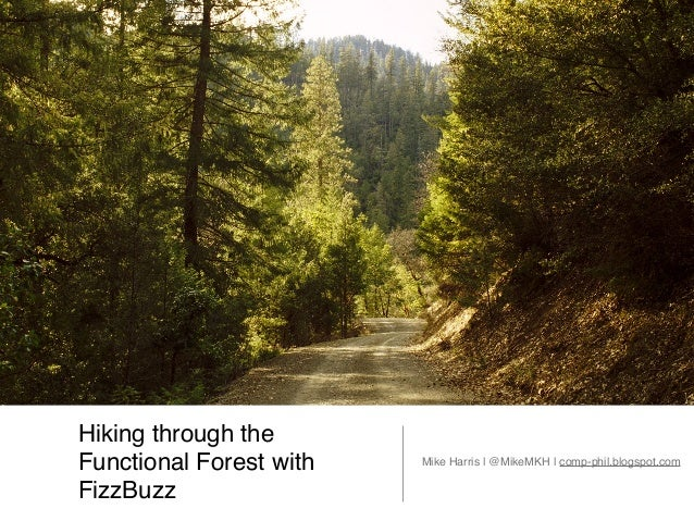 Hiking through the Functional Forest with FizzBuzz Mike Harris | @MikeMKH | comp-phil.blogspot.com
