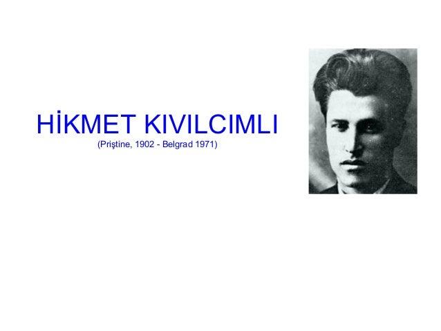 HİKMET KIVILCIMLI (Priştine, 1902 - Belgrad 1971)