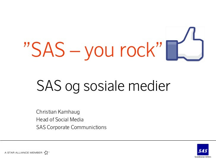 """SAS – you rock"" SAS og sosiale medier Christian Kamhaug Head of Social Media SAS Corporate Communictions"