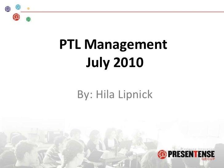 PTL Management  July 2010 By: Hila Lipnick