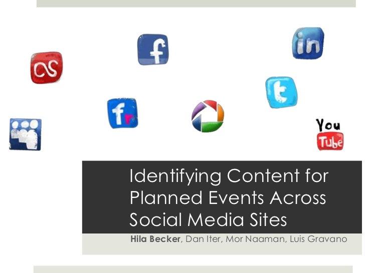 Identifying Content forPlanned Events AcrossSocial Media SitesHila Becker, Dan Iter, Mor Naaman, Luis Gravano