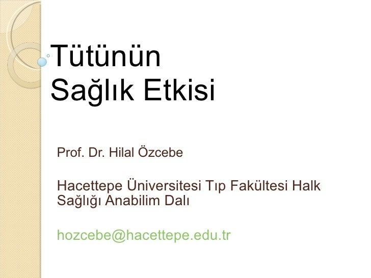Tütünün Sağlık Etkisi Prof. Dr. Hilal Özcebe Hacettepe Üniversitesi Tıp Fakültesi Halk Sağlığı Anabilim Dalı [email_address]