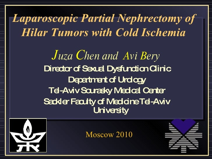 Laparoscopic Partial Nephrectomy of Hilar Tumors with Cold Ischemia J uza  C hen and  A vi  B ery Director of Sexual Dysfu...