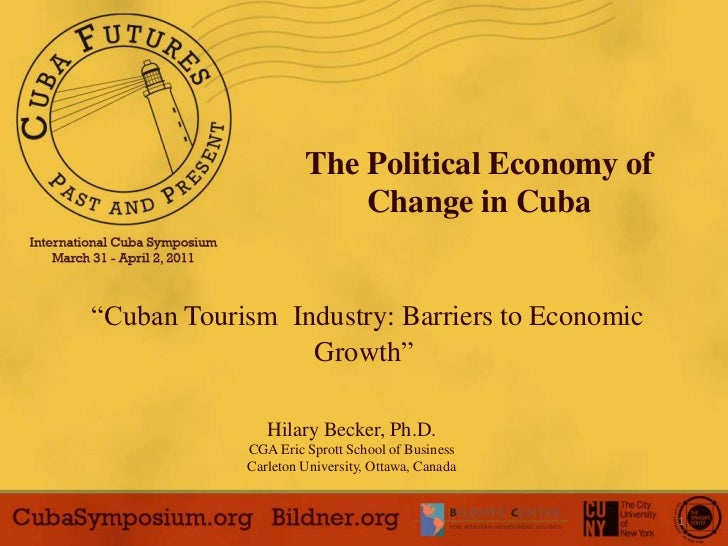 "1<br />The Political Economy of Change in Cuba<br />""Cuban TourismIndustry: BarrierstoEconomicGrowth""<br />Hilary Becker, ..."