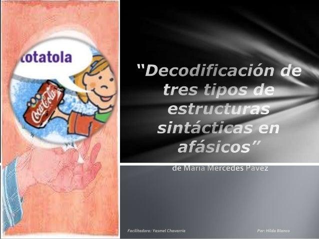 """""""Decodificación de tres tipos de estructuras sintácticas en afásicos"""" de María Mercedes Pavez  El proceso de decodificació..."""