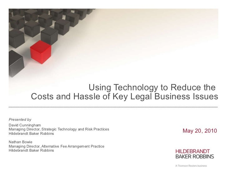 Using Technology to Reduce the  Costs and Hassle of Key Legal Business Issues Presented by David Cunningham Managing Direc...