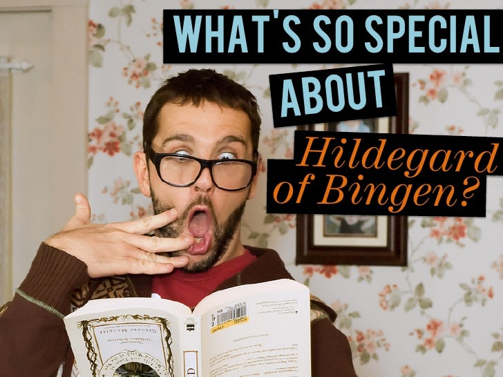 Whats SO SPECIAL     a bout      Hildegard    of Bingen?