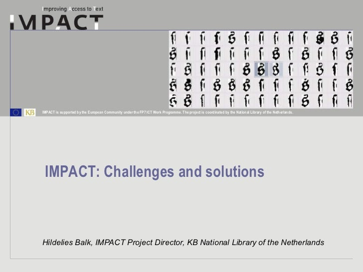 Hildelies Balk, IMPACT Project Director, KB National Library of the Netherlands IMPACT: Challenges and solutions