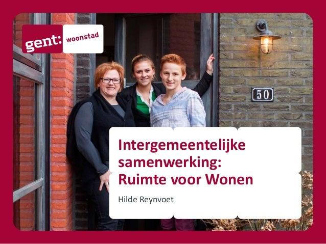 Intergemeentelijke samenwerking: Ruimte voor Wonen Hilde Reynvoet