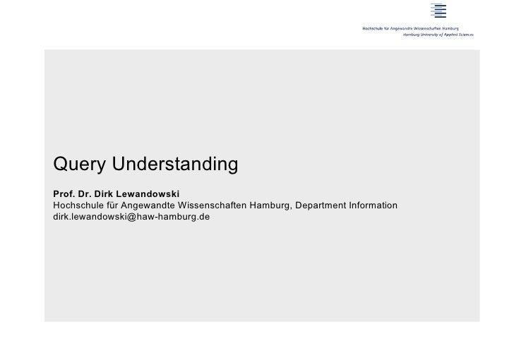 Query UnderstandingProf. Dr. Dirk LewandowskiHochschule für Angewandte Wissenschaften Hamburg, Department Informationdirk....
