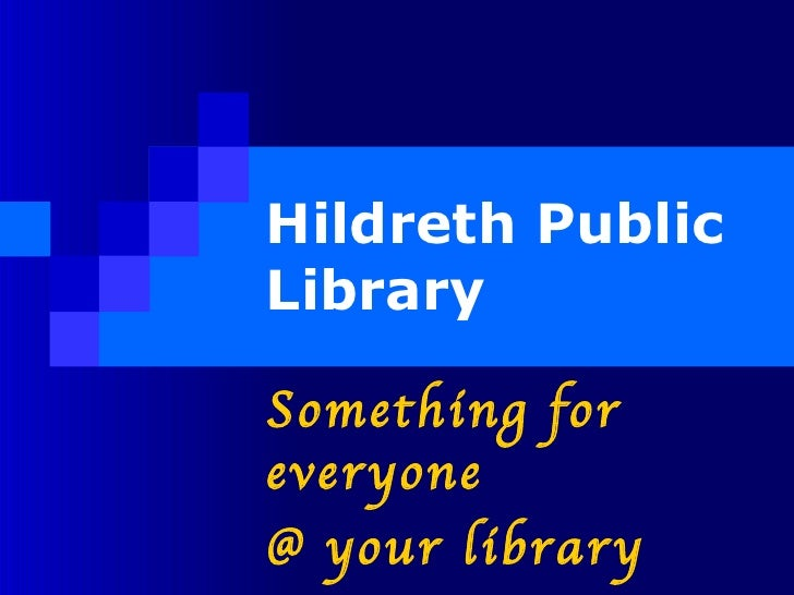 Hildreth Public Library Something for everyone @ your library