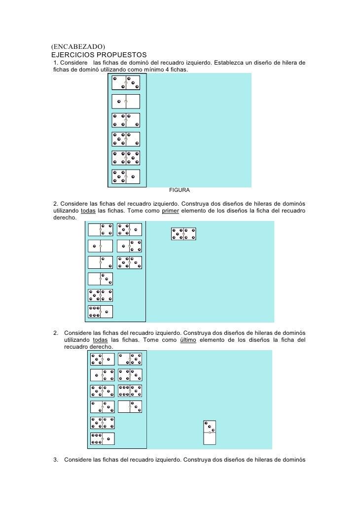 (ENCABEZADO) EJERCICIOS PROPUESTOS 1. Considere las fichas de dominó del recuadro izquierdo. Establezca un diseño de hiler...