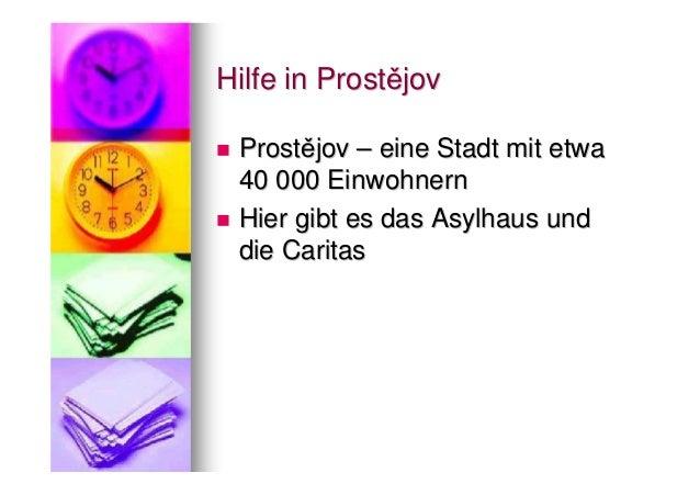 Hilfe in Prostějov Prostějov – eine Stadt mit etwa 40 000 Einwohnern Hier gibt es das Asylhaus und die Caritas