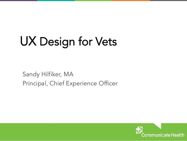 Sandy Hilfiker, MA Principal, Chief Experience Officer UX Design for Vets