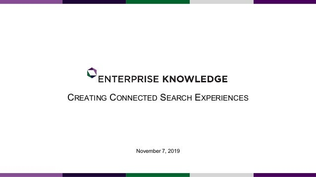 CREATING CONNECTED SEARCH EXPERIENCES November 7, 2019