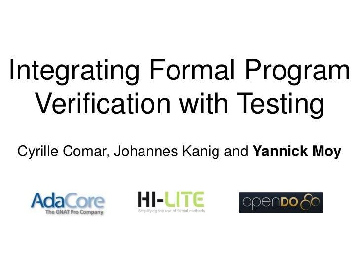 Integrating Formal Program  Verification with TestingCyrille Comar, Johannes Kanig and Yannick Moy