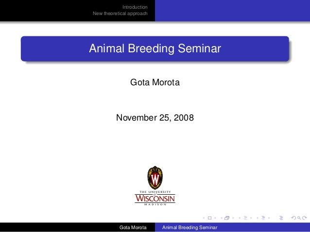 Introduction New theoretical approach  Animal Breeding Seminar Gota Morota  November 25, 2008  Gota Morota  Animal Breedin...