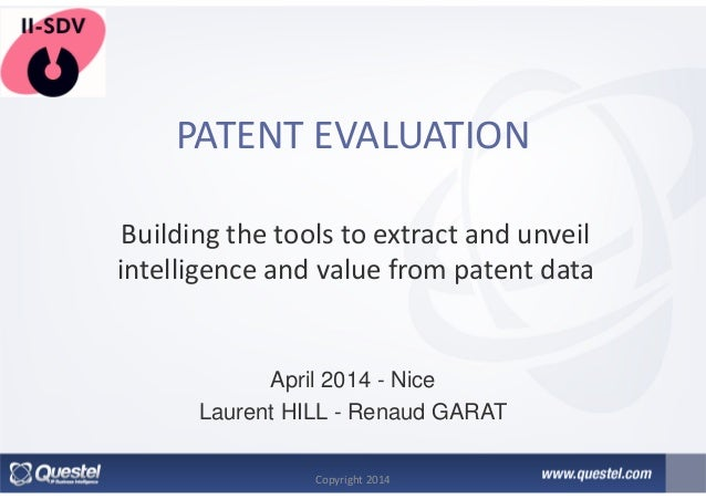 PATENT EVALUATION Building the tools to extract and unveil intelligence and value from patent data April 2014 - Nice Laure...