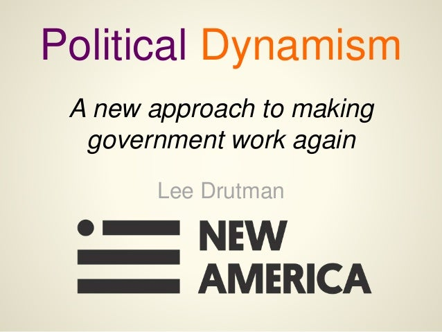 Political Dynamism Lee Drutman A new approach to making government work again