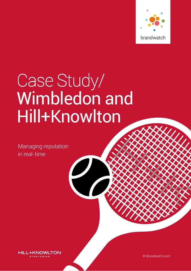 © Brandwatch.com Case Study/ Wimbledon and Hill+Knowlton Managing reputation in real-time
