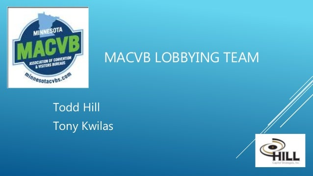MACVB LOBBYING TEAM Todd Hill Tony Kwilas