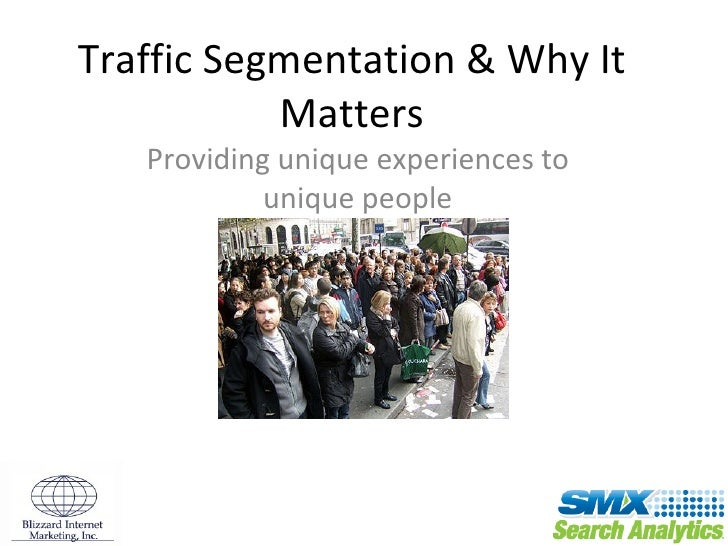 Traffic Segmentation & Why It Matters Providing unique experiences to unique people