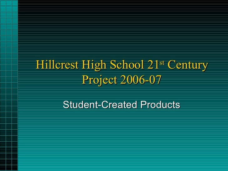 Hillcrest High School 21 st  Century Project 2006-07 Student-Created Products