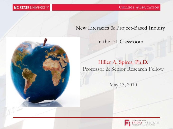 New Literacies & Project-Based Inquiry  in the 1:1 Classroom Hiller A. Spires, Ph.D. Professor & Senior Research Fellow Ma...
