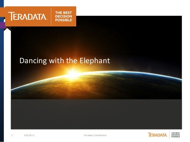 Dancing with the Elephant1    4/8/2013        Teradata Confidential