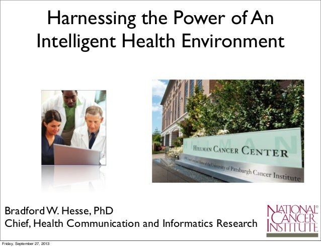 Bradford W. Hesse, PhD Chief, Health Communication and Informatics Research Harnessing the Power of An Intelligent Health ...