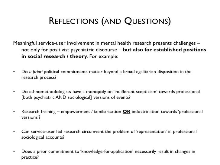 REFLECTIONS (AND QUESTIONS)Meaningful service-user involvement in mental health research presents challenges –   not only ...