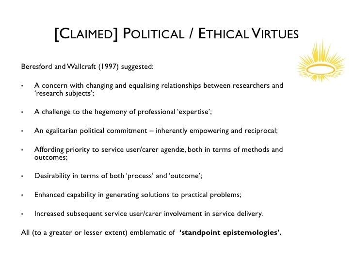 [CLAIMED] POLITICAL / ETHICAL VIRTUESBeresford and Wallcraft (1997) suggested:•   A concern with changing and equalising r...