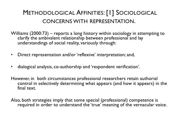 METHODOLOGICAL AFFINITIES: [1] SOCIOLOGICAL           CONCERNS WITH REPRESENTATION.Williams (2000:73) – reports a long his...