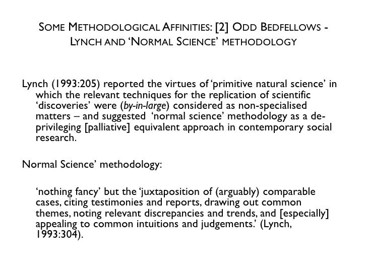 SOME METHODOLOGICAL AFFINITIES: [2] ODD BEDFELLOWS -        LYNCH AND 'NORMAL SCIENCE' METHODOLOGYLynch (1993:205) reporte...