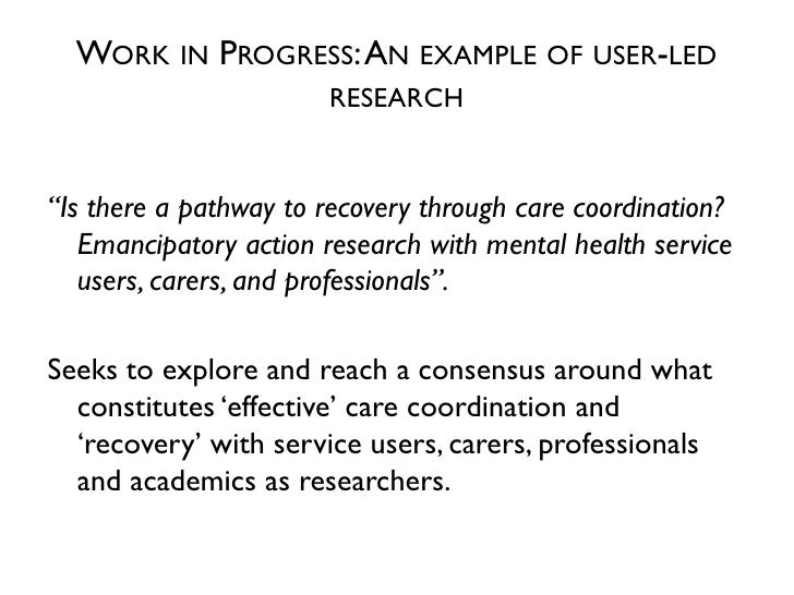 """WORK IN PROGRESS: AN EXAMPLE OF USER-LED                       RESEARCH""""Is there a pathway to recovery through care coordi..."""
