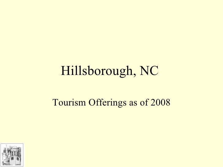 Hillsborough, NC  Tourism Offerings as of 2008