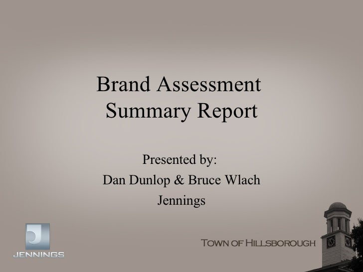 Brand Assessment  Summary Report Presented by:  Dan Dunlop & Bruce Wlach Jennings