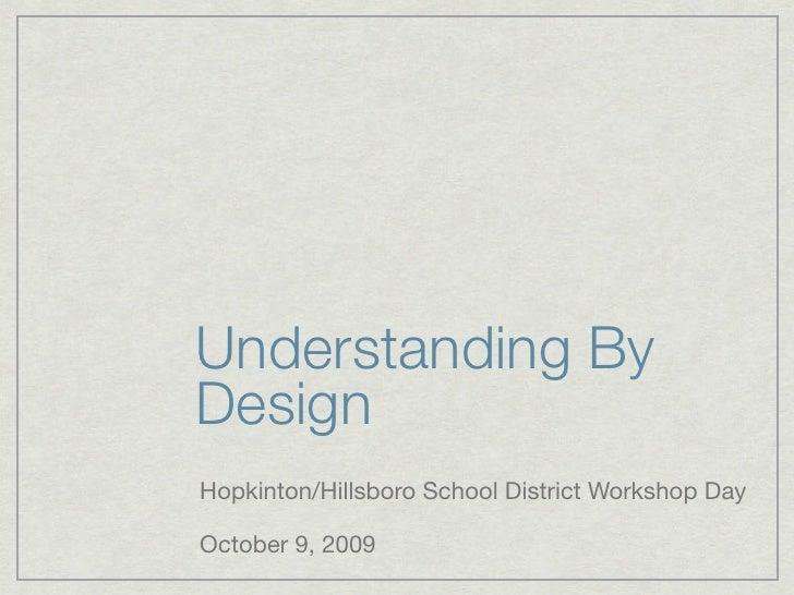 Understanding By Design Hopkinton/Hillsboro School District Workshop Day  October 9, 2009